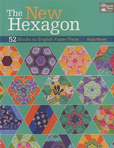 The New Hexagon: 52 Blocks to English Paper Piece – Red Thread Studio