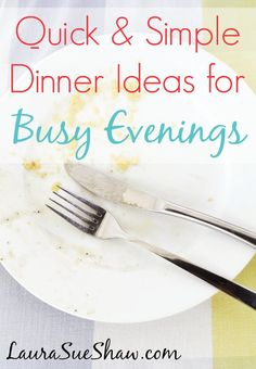 Quick & Simple Dinner Ideas for Busy Evenings - A great list of fast recipe ideas to throw together in a moment's notice.