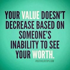 """Your value doesn't decrease based on someone's inability to see your worth""  #FamilyLawRights #divorce #breakup"