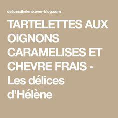 TARTELETTES AUX OIGNONS CARAMELISES ET CHEVRE FRAIS - Les délices d'Hélène