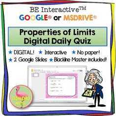 In this digital activity, Calculus students will use Google Slides to find limits by using the properties of limits.  Students have the ability to answer the question prompts using text boxes on the Google Slide or by using a digital student answer sheet which is included as a Google Form Quiz.