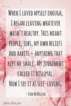 When I loved myself enough I began leaving whatever wasn't healthy quote. #InspirationalQuote #Self #Quotes