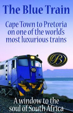How to travel in style from Cape Town to Pretoria on one of the world's great train journeys.