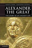 Alexander the Great : the story of an ancient life / Thomas R. Martin, Christopher W. Blackwell Publicación Cambridge : Cambridge University Press, 2013