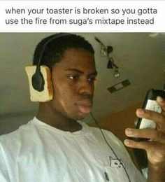 He's gon burn that toast if he's not careful