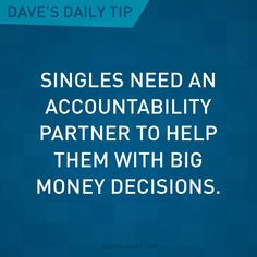"""""""Singles need an accountability partner to help them with big money decisions."""" - Dave Ramsey"""