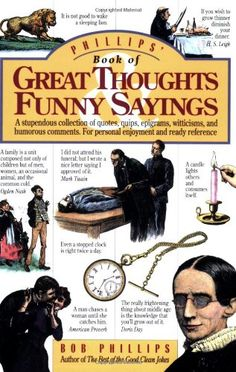 Great website with Southern sayings: Phillips' Book of Great Thoughts & Funny Sayings: A Stupendous Collection of Quotes, Quips, Epigrams, Witticisms, and Humorous Comments. For Personal Enjoyment and Ready Reference.