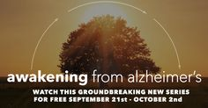 Imagine a world where Alzheimer's is no longer a death sentence. That world is here now.      Explosive FREE 12-Day Video Event  September 21st - October 2nd  2016   If you want to learn how to reduce your risk, restore your health, and even
