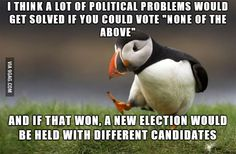 I get so pissed off when people say they vote for the lesser of two evils...