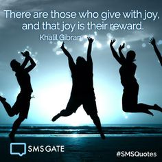 There are those who give with joy,  and that joy is their reward. - Khalil Gibran #SMSQuotes