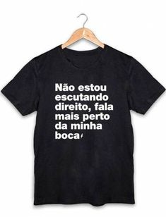 Camiseta Masculina Perto da Minha Boca Preta Funny, Shirt Designs, Memes, T Shirts For Women, Mens Tops, Fashion Trends, Clothes, Rihanna, Humor