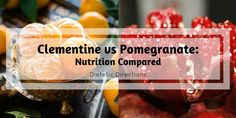 Clementine vs. Pomegranate: Nutrition Compared Dietitian Winter Favourites