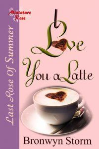 I Love You a Latte : The Wild Rose Press, Inc.