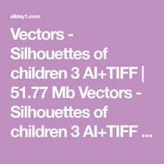 Vectors - Silhouettes of children 3 AI+TIFF | 51.77 Mb Vectors - Silhouettes of children 3 AI+TIFF | 51.77 Mb  Скачать Векторный клипарт - Silhouettes of children: Скачать с Littlebyte.net С