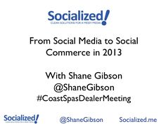 From Social Media to Social Commerce in 2013 by Shane Gibson via Slideshare #pinterest #socialcommerce #stas #keynote #slideshare