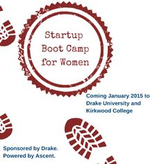 Next Startup Business Boot Camp for Women scheduled for January 2015 at Drake University and Kirkwood Community College. Register today!