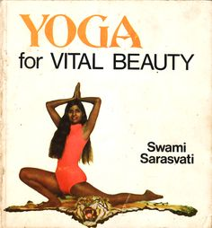 Yoga for Vital Beauty by Swami Sarasvati (1972).