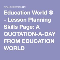 Education World ® - Lesson Planning Skills Page: A QUOTATION-A-DAY FROM EDUCATION WORLD