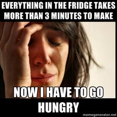 Everything in the fridge takes more than 3 minutes to make now I have to go hungry. Hahaha seriously. I don't cook.