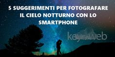 5 suggerimenti per fotografare il cielo notturno con lo smartphone #follower #daynews - https://www.keyforweb.it/5-suggerimenti-per-fotografare-il-cielo-notturno-con-lo-smartphone/