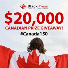 Black Press Media $20,000 Canadian Prize Giveaway! Black Press Media is giving away incredible prizes in honour of Canada's 150th birthday!