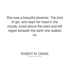 "Robert M. Drake - ""She was a beautiful dreamer. The kind of girl, who kept her head in the clouds, loved..."". inspirational, hope, writing, poetry, quotes, relationships, quote, writer, poems, tattoo, happyquotes, inspirationalquotes, inspired, instadaily, instaquote, lovequotes, pinquotes, quoteoftheday, rmdrake, sadquotes, sayings, spokenword, typewriter, vsco"