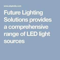 Future Lighting Solutions provides a comprehensive range of LED light sources