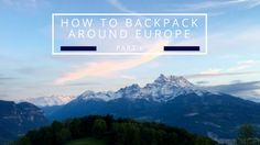 You Want to Backpack Around Europe - Here's How  http://www.lydiahodgson.com/want-backpack-around-europe-heres-start-part-1/