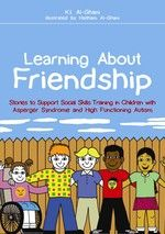Learning About Friendship: Stories to Support Social Skills Training in Children with Asperger Syndrome and High Functioning Autism - book information - Jessica Kingsley Publishers