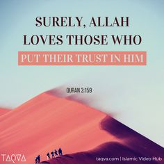 """""""Surely, #Allah loves those who put their trust in Him."""" Al-Qur'an 3:159"""
