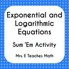 Solving Exponential and Logarithmic Equations Sum Em Activity Calculus, Algebra 2, High School Activities, Student Information, Teaching Methods, Math Classroom, Fun Math, Math Lessons, Teaching Math