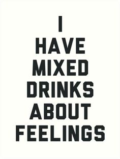 """Talking about how you feel requires a little liquid courage. 
