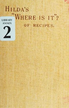 """Hilda's """"where is it?"""" of recipes : containing,..."""