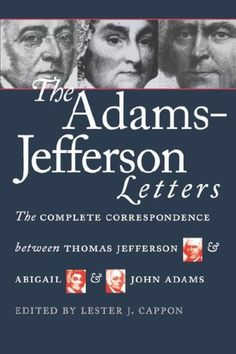 The Adams-Jefferson Letters: The Complete Correspondence Between Thomas Jefferson and Abigail and John Adams by John Adams,http://www.amazon.com/dp/0807842303/ref=cm_sw_r_pi_dp_8oPwtb1QS4PR2GTC