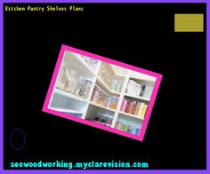 Kitchen Pantry Shelves Plans 083226 - Woodworking Plans and Projects!