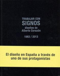 Trabajar con signos : diseños de Alberto Corazón, 1963/2013 / comisariado general, Ana Arambarri. -- [Boadilla del Monte] : Antonio Machado Libros ; Murcia : Fundación Murcia Futuro, 2013.   ISBN 978-84-7774-991-2.    http://absysnet.bbtk.ull.es/cgi-bin/abnetopac01?TITN=490129