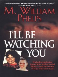 I'll Be Watching You by M. William Phelps. $3.74. Author: M. William Phelps. Publisher: Pinnacle Books (July 1, 2008). 513 pages