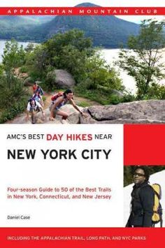 AMC's best day hikes near New York City : four-season guide to 50 of the best trails in New York, Connecticut, and New Jersey