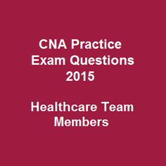 29 free cna practice exam questions and answers 2015 on healthcare team members is a useful tool to aid you in cna state exam practice and get high scores - Cna Sample Questions