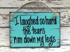 HUMOR SIGN Wood I laughed so hard tears ran down leg Gift Woman Mom Friend Sister Mother Grandma Humorous Funny 40th 50th Birthday Gag 6x8 by WoodenHeartsInc on Etsy https://www.etsy.com/listing/278098602/humor-sign-wood-i-laughed-so-hard-tears