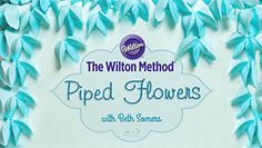 The Wilton Method®: Piped Flowers