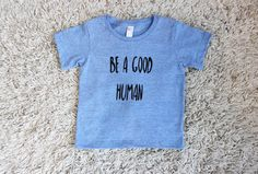 Be a Good Human Unisex Graphic T-Shirt, Handmade Funny T-Shirt, Baby Toddler Clothing, Childrens Clothing, Girls Blue Shirt, Boys Blue Shirt