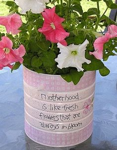 """A coffee can becomes a pretty flower pot! """"Motherhood is like fresh flowers that are always in bloom"""" WWW.INFANTEENIEBEENIE.COM~  only hats guaranteed to fit and stay snug to all newborns!"""