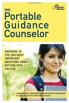 Book Cover The Portable Guidance Counselor: Answers to the 284 Most Important Questions About Getting Into College (College Admissions Guides)