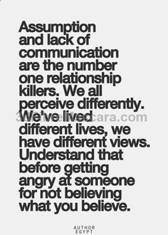 Assumption and lack of communication are the number one relationship killers. We all perceive differenty. Weve lived different lives, we have different views. Understand that before getting angry at someone for not believing what you believe. #expartner #love #relationship #lovesick #advice #romance #partner #breakup #rekindle #spark