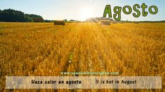 Estamos en Agosto... Si, it can be a beautiful month too. ¿Hace calor en agosto dónde vives?. Have a nice day!