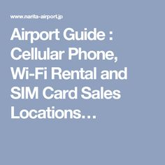 Airport Guide : Cellular Phone, Wi-Fi Rental and SIM Card Sales Locations…