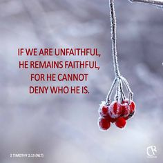 If we are unfaithful, he remains faithful, for he cannot deny who he is. - 2 Timothy 2:13 NLT Bible