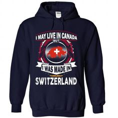 I May Live In Canada But I Was Made In Switzerland (NEW 2016) #sunfrogshirt #year