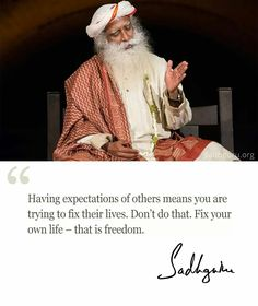 "Yoga & Meditation Features - A Sadhguru Quote -""Having expectations of others means you are trying to fix their lives. Fix your own life --- that is freedom. See Spiritual Quotes, Wisdom Quotes, Life Quotes, Spiritual People, Wall Quotes, Spiritual Awakening, Favorite Quotes, Best Quotes, Mystic Quotes"